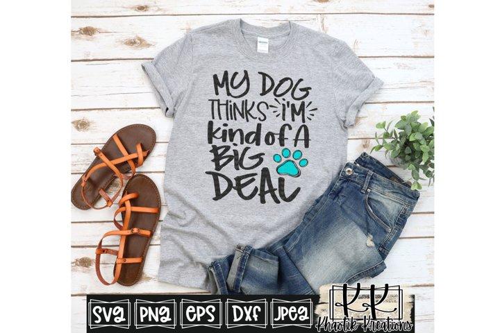 My Dog Thinks Im a Big Deal Svg, Dog Mom Svg, Dog Life Svg