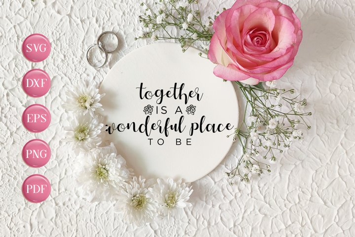 Wedding SVG, Together Is A Wonderful Place To Be, Cut File
