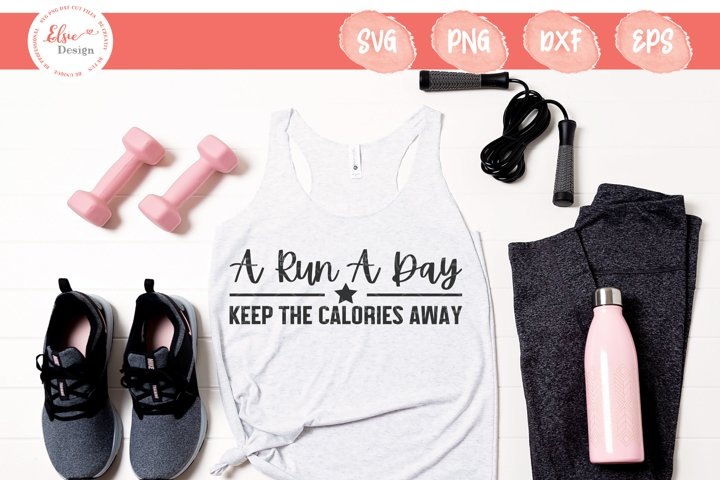 A Run A Day Keep The Calories Away SVG Cut Files
