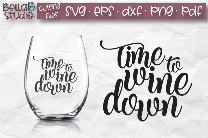 Time To Wine Down SVG File, Wine Glass SVG, Funny Wine SVG