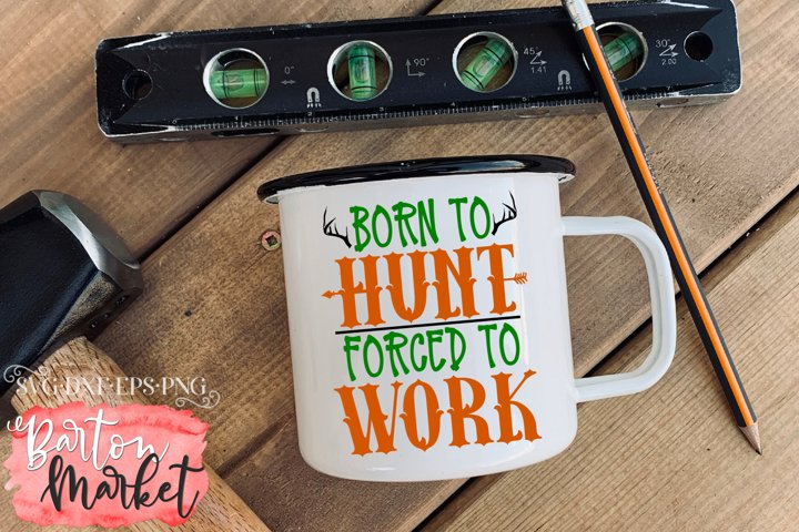 Born To Hunt Forced To Work SVG DXF EPS PNG