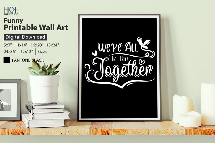 Were All In This Together Pritnable Wall Art stylish Decor