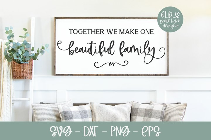 Together We Make One Beautiful Family - Family SVG Cut File