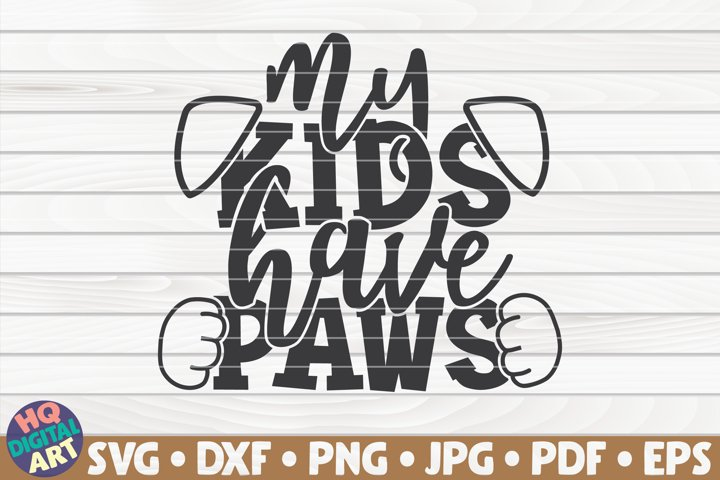 My kids have paws SVG | Dog mom quote