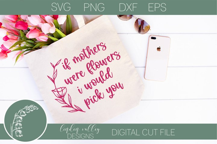 If Mothers Were Flowers I Would Pick You|Mothers Day|Mom