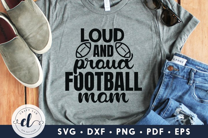 Loud And Proud Football Mom, Football SVG DXF EPS PNG PDF