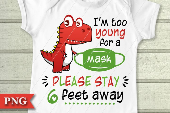 Im Too Young For A Mask PNG Sublimation File, Baby Dinosaur