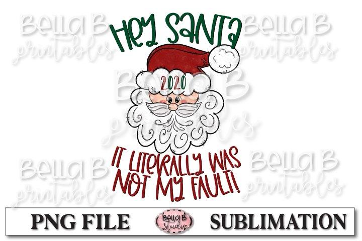 Hey Santa 2020 Not My Fault Sublimation Design, Christmas
