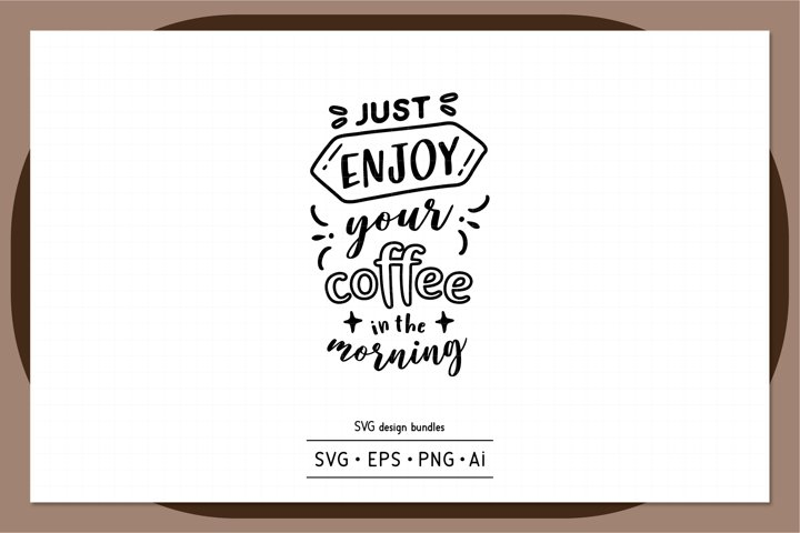 Just enjoy your coffee in the morning SVG design bundles