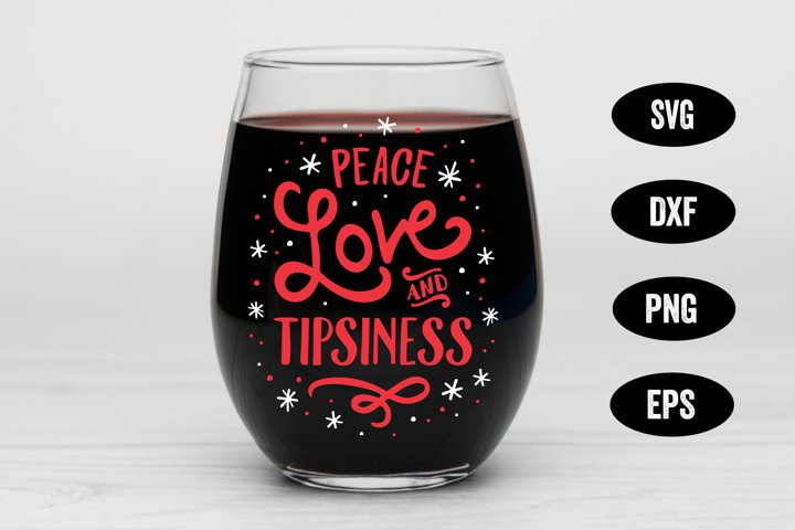 Holiday SVG, Peace Love & Tipsiness, Wine Glass SVG