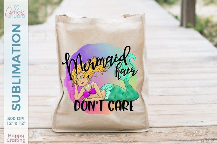 Mermaid Hair, Dont Care Sublimation