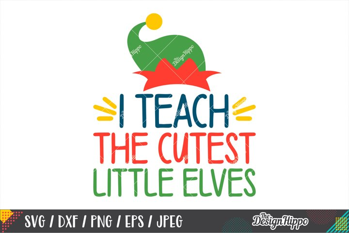 I Teach The Cutest Little Elves, Christmas Teacher SVG PNG