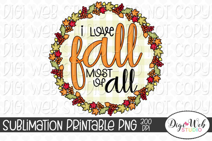 I Love Fall Most of All Autumn Wreath Sublimation Design