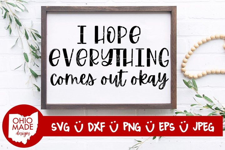 I Hope Everything Comes Out Okay SVG