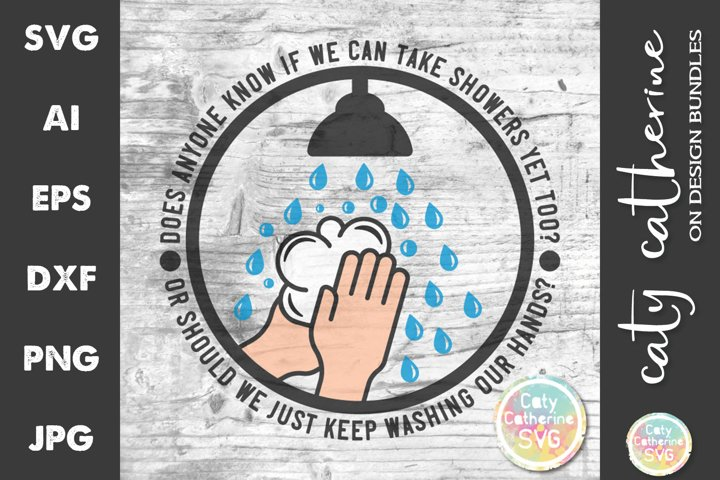 Can We Take Showers Yet Too? SVG Cut File