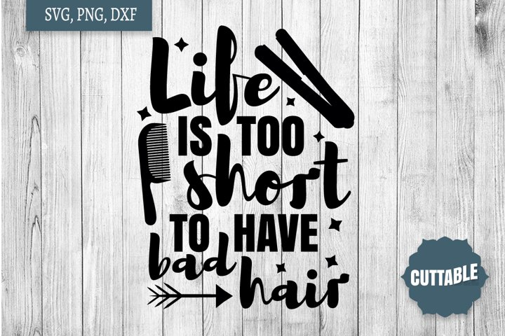 Hairdresser SVG quote, life is too short to have bad hair
