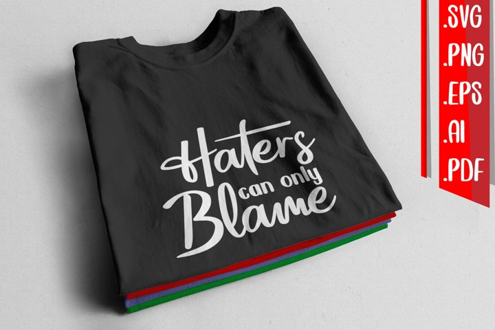 Haters can only blame svg eps ai png pdf