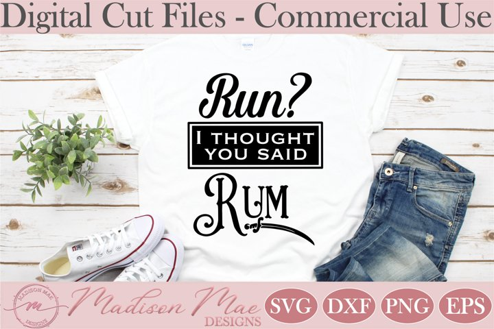 Run? I thought You Said Rum SVG, Fitness SVG, Drinking SVG