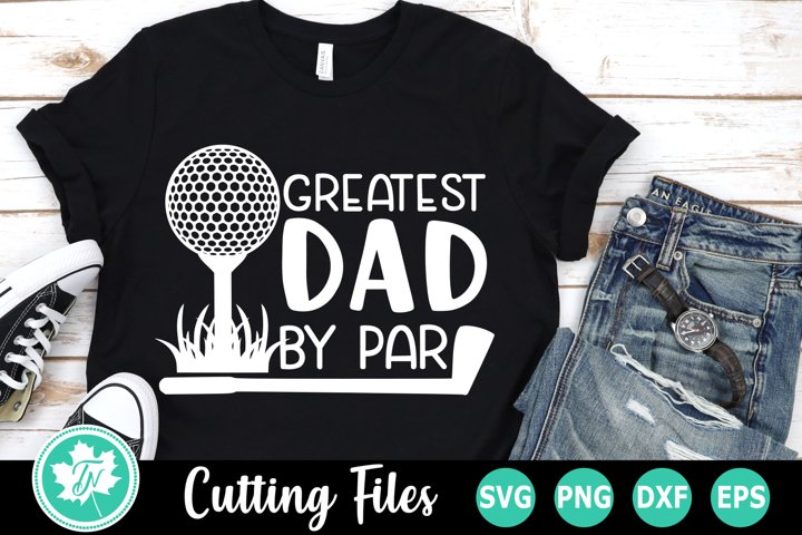 Greatest Dad by Par - A Golf SVG Cut File