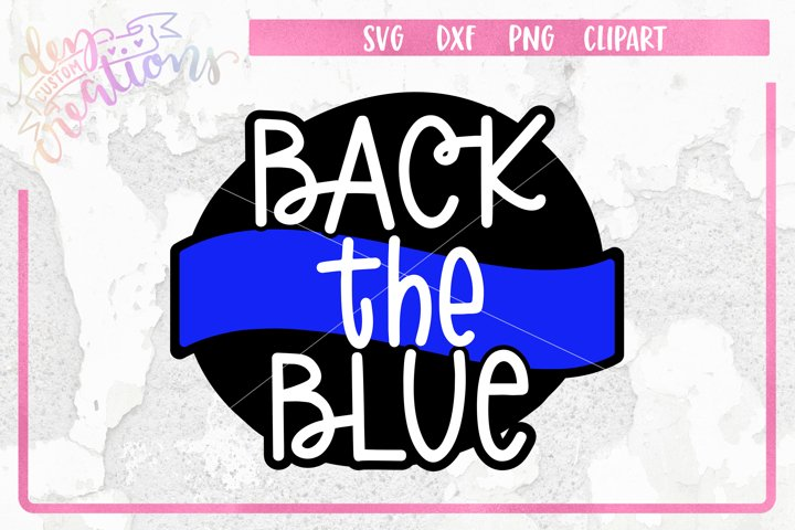 Back The Blue - Thin Blue Line SVG - DXF - PNG Cut Files
