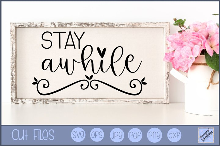 Stay Awhile SVG | Farmhouse SVG | Farmhouse Saying