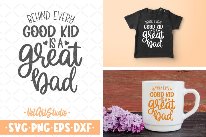 Behind every good kid is a great dad svg, Fathers day