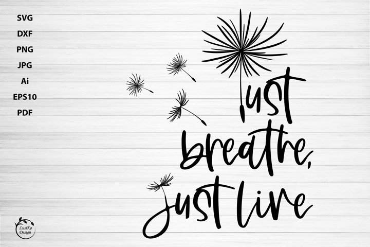 Just Breathe, Just Live - Dandelion Motivational Phrase