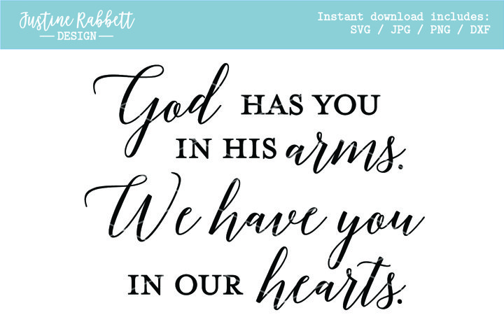 God has you in His arms. We have you in our hearts.