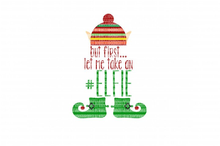 But First Let Me Take An Elfie SVG Files for Cricut Design Space and Silhouette Studio SVG for Cricut Scrapbooking Printable Clipart Scrapbooking