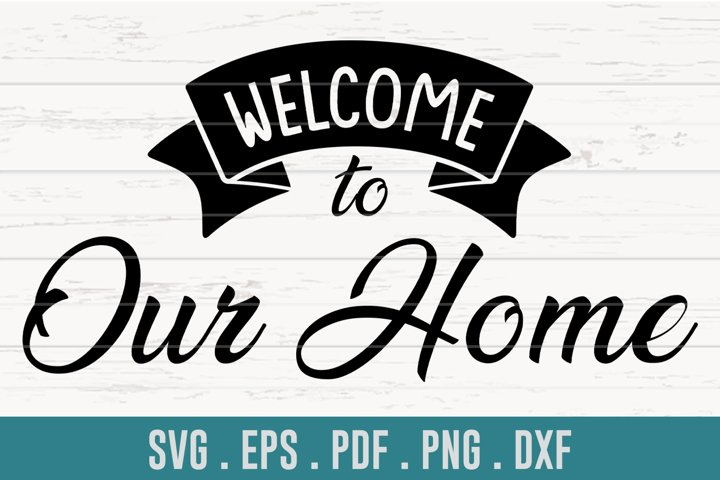Welcome To Our Home Family SVG