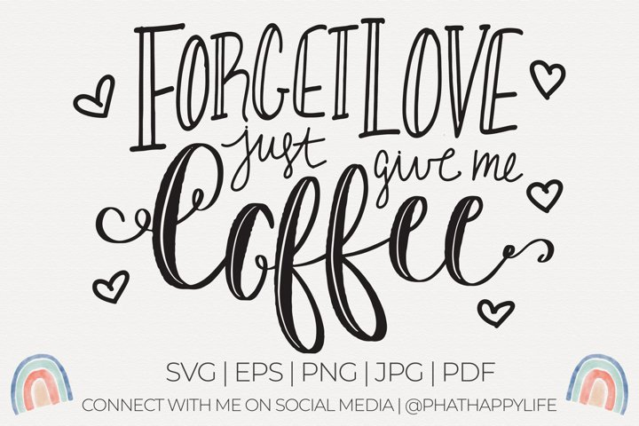 Forget Love Give Me Coffee SVG for Cricut and Silhouette