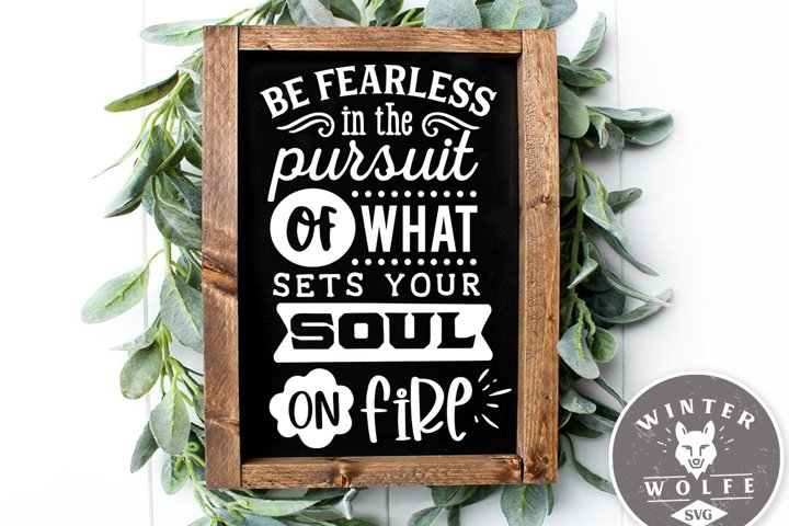 Be fearless in the pursuit of what sets your soul SVG