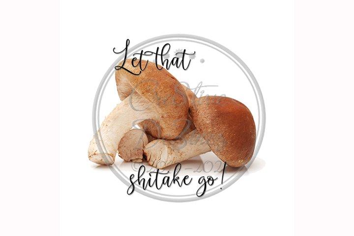 Let that Shitake Go, Funny Mushroom Food, Sublimation Pun