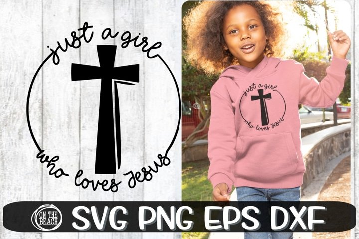 Just A Girl Who Loves Jesus - Cross Svg - SVG PNG EPS DXF