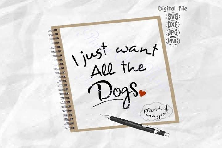 I Just Want All The Dogs Svg, Dog Lover Svg, Dog Svg