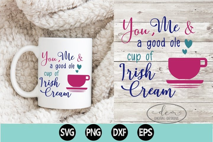 You, Me & a good ole cup of Irish Cream SVG PNG DXF EPS
