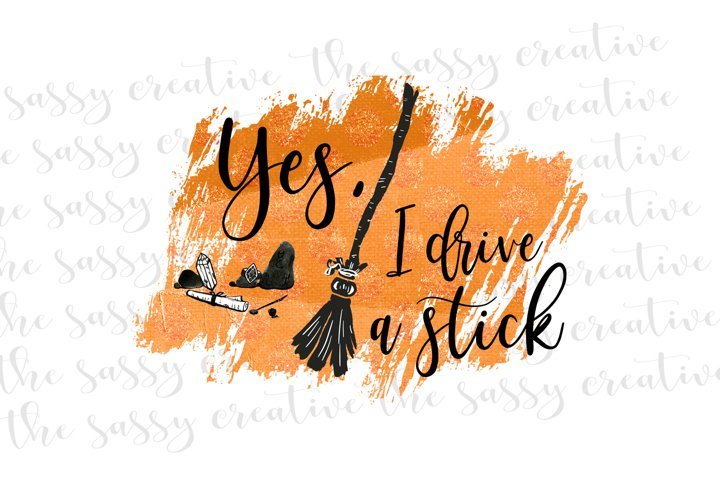 Yes I Drive A Stick Halloween Witch PNG File Sublimation