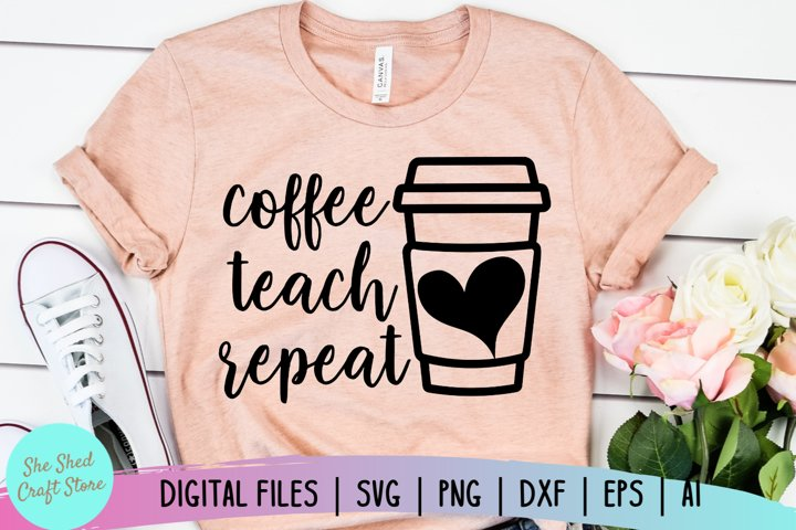 Coffee Teach Repeat SVG, Teacher SVG, Funny Teacher SVG