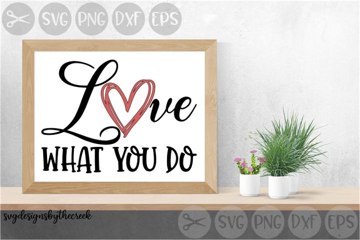 Love What You Do, Heart, Positivity, Cut File, DXF, PNG, SVG