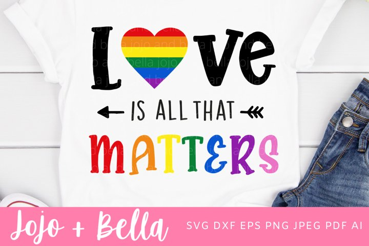 LGBT Pride SVG - Love Is All That Matters SVG