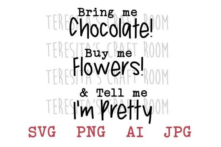 Bring Me Chocolate Buy Me Flowers Tell Me Im Pretty