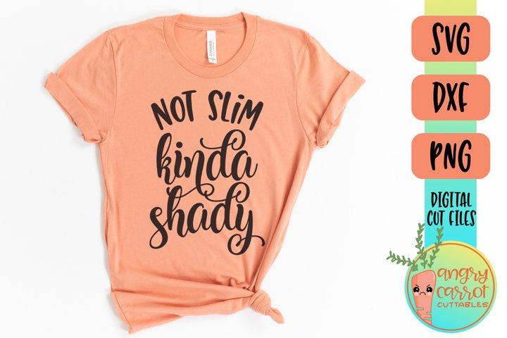 Not Slim Kinda Shady SVG   Funny Shirt SVG DXF PNG