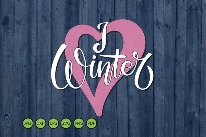 I Love Winter SVG. Winter handwritten Quote SVG.