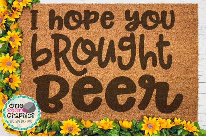I hope you brought beer svg,door mat svg,sign svg
