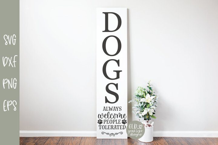 Dogs Always Welcome People Tolerated - Vertical SVG Cut File