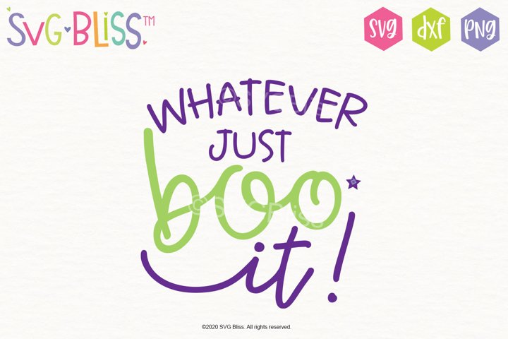 Halloween SVG- Whatever Just Boo it- Cutting File