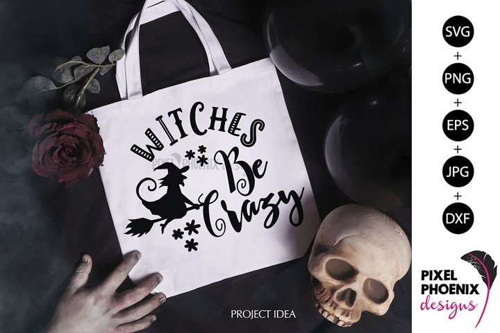 Witches be crazy, Halloween SVG, Funny SVG