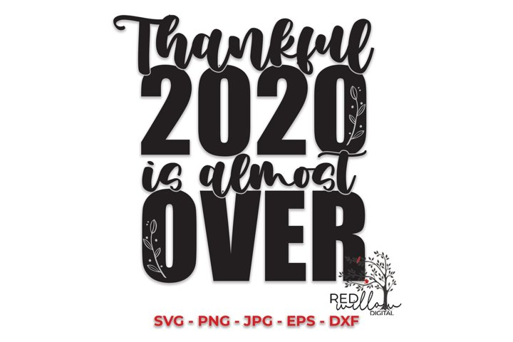 Thanksgiving SVG, Thankful 2020 Is Almost Over SVG