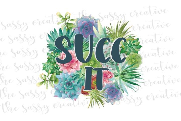 Succ It Funny Succulent PNG File Sublimation Download