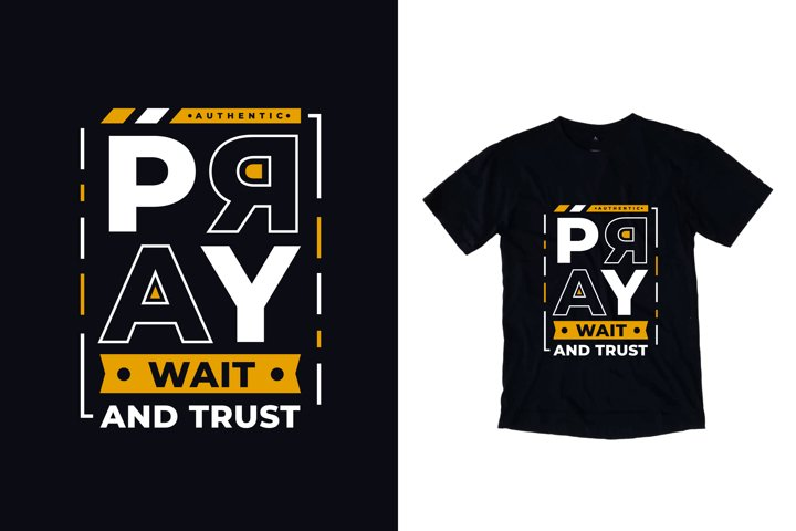 Pray wait and trust typography quote t shirt design